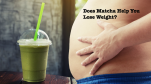 Does Matcha Help You Lose Weight?