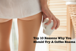 Top 10 Reasons Why You Should Try A Coffee Enema