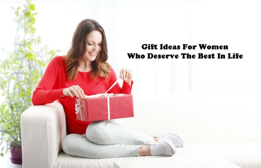 Gift Ideas For Women Who Deserve The Best In Life