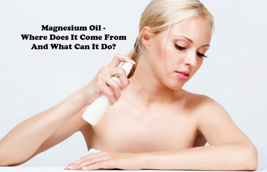 Magnesium Oil – Where Does It Come From And What Can It Do?