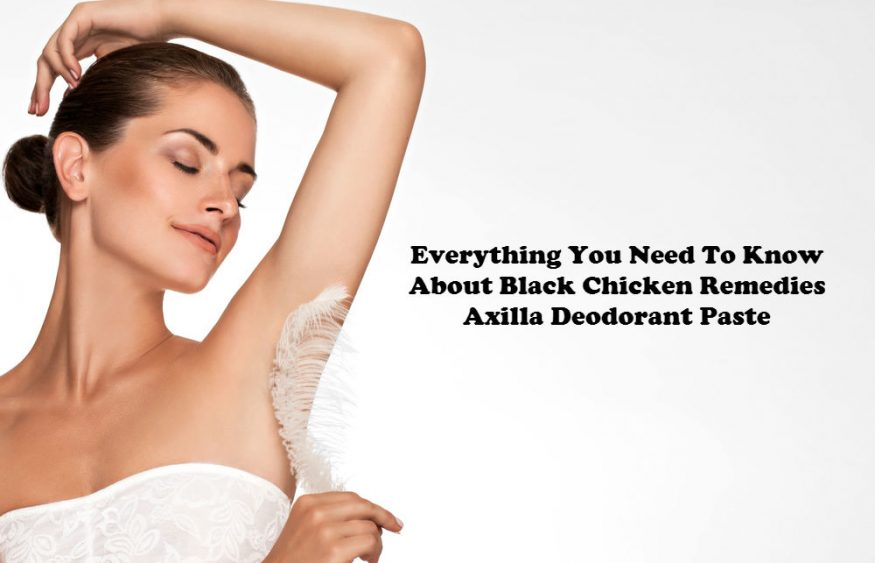 Everything You Need To Know About Black Chicken Remedies Axilla Deodorant Paste