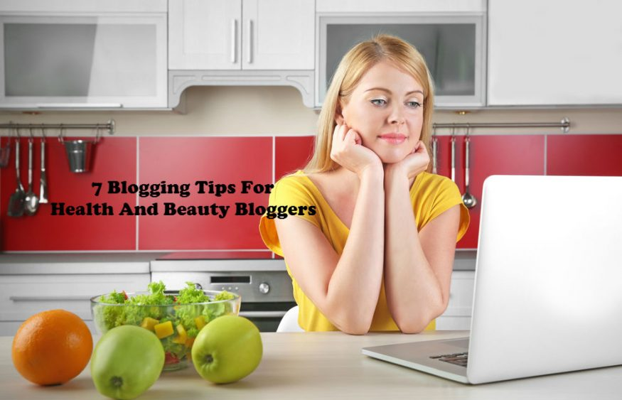 7 Blogging Tips For Health And Beauty Bloggers
