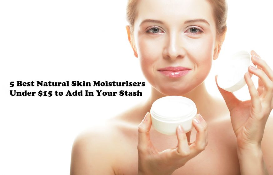 5 Best Natural Skin Moisturisers Under $15 to Add In Your Stash