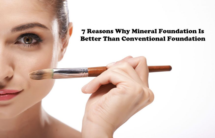 7 Reasons Why Mineral Foundation Is Better Than Conventional Foundation