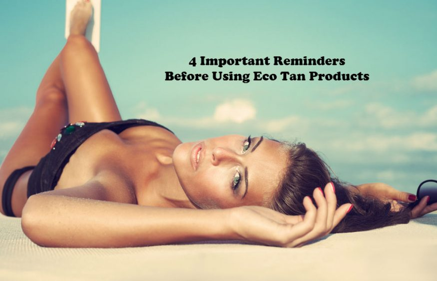 4 Important Reminders Before Using Eco Tan Products
