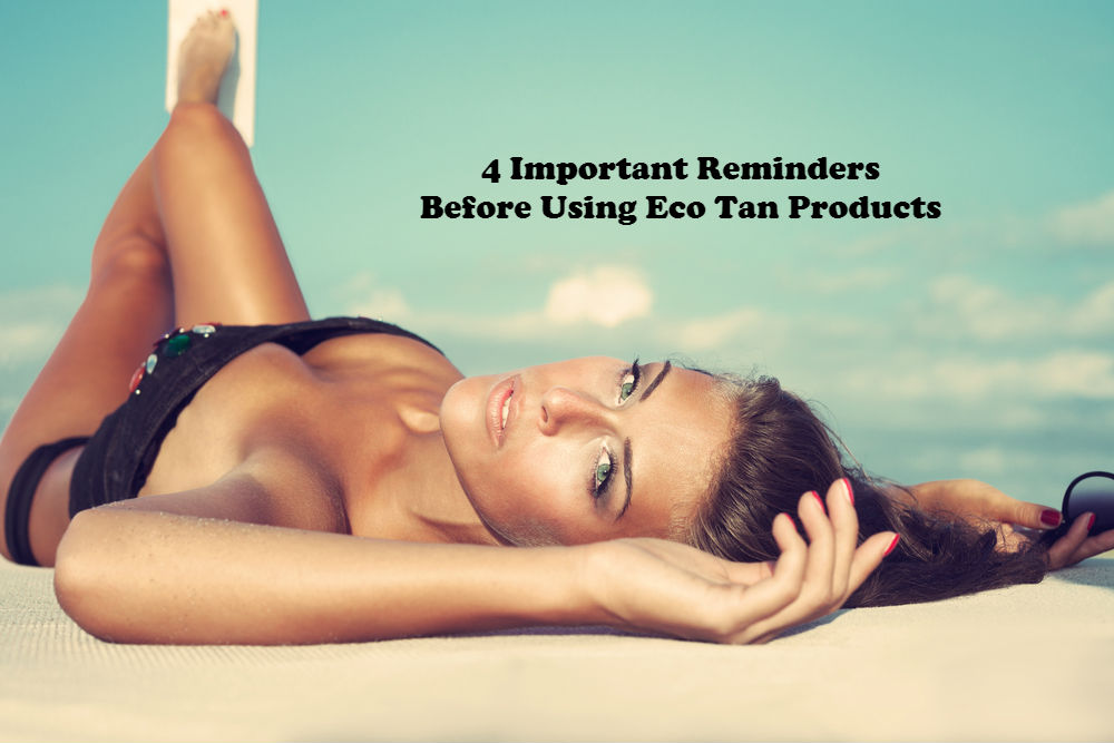 4 Important Reminders Before Using Eco Tan Products article image by Love Thyself