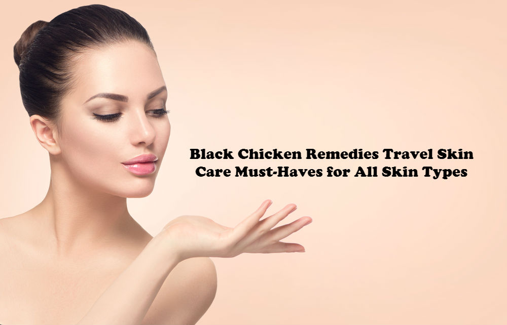 Black Chicken Remedies Travel Skin Care Must-Haves for All Skin Types article image by Love Thyself