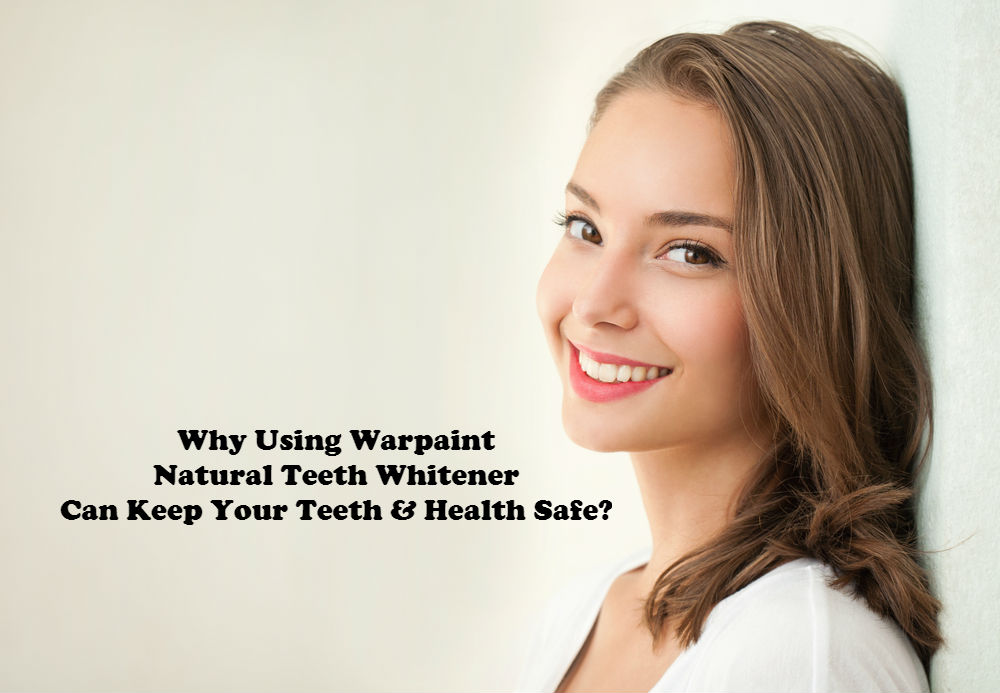 Why Using Warpaint Natural Teeth Whitener Can Keep Your Teeth & Health Safe article image by Love Thyself