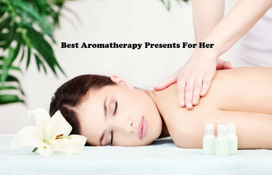 Best Aromatherapy Presents For Her
