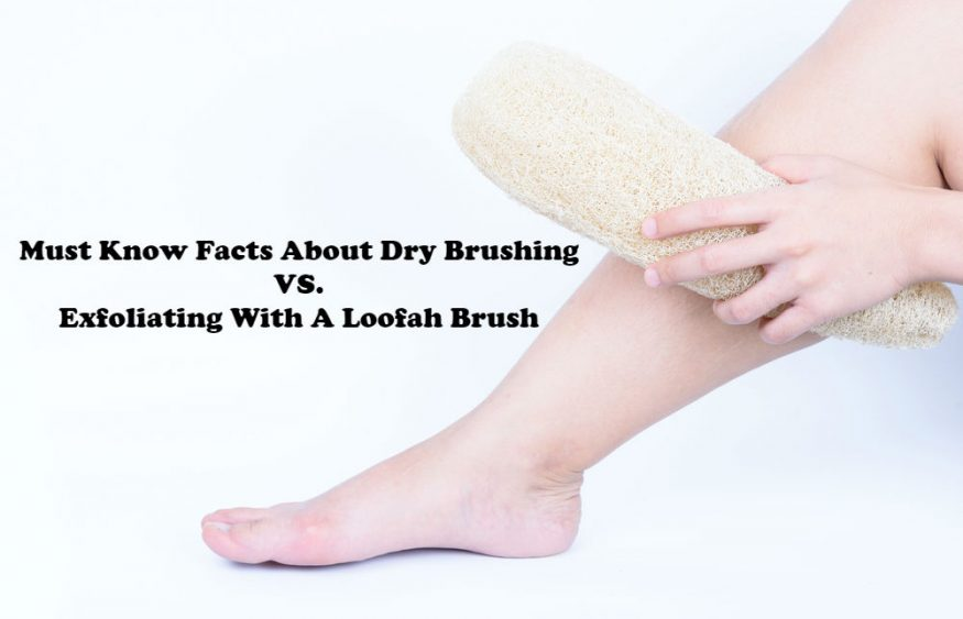 Must Know Facts About Dry Brushing VS. Exfoliating With A Loofah Brush