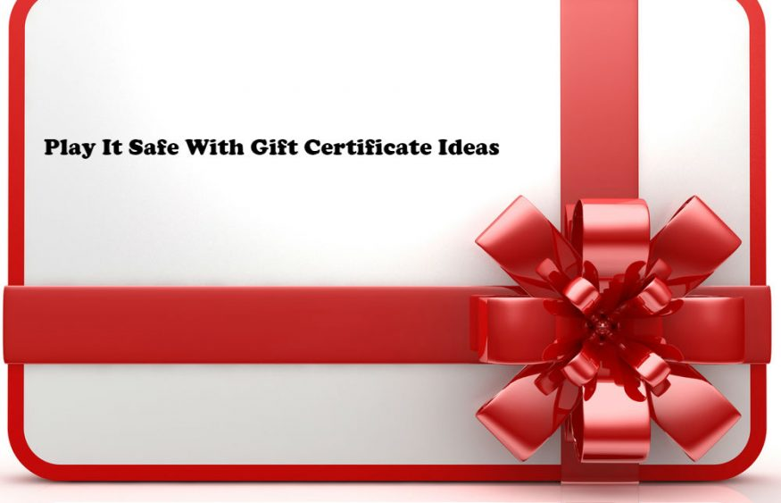 Play It Safe With Gift Certificate Ideas