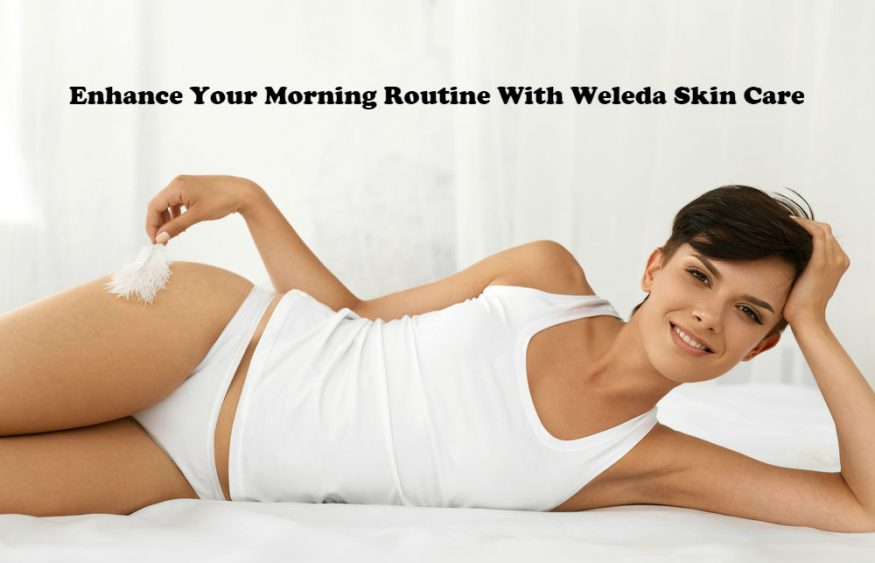 Enhance Your Morning Routine With Weleda Skin Care