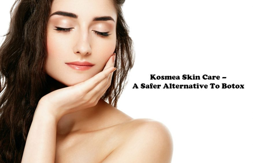 Kosmea Skin Care – A Safer Alternative To Botox