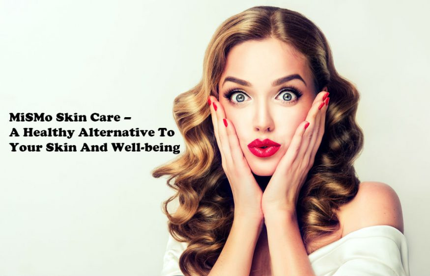 MiSMo Skin Care – A Healthy Alternative To Your Skin And Well-being