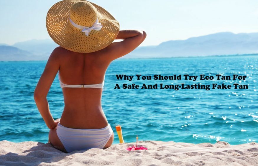 Why You Should Try Eco Tan For A Safe And Long-Lasting Fake Tan