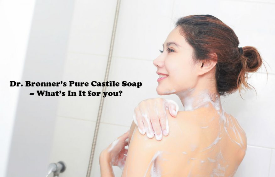 Dr. Bronner's Pure Castile Soap – What's In It for you?