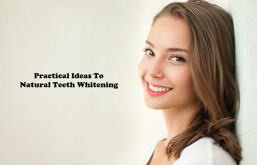 Practical Ideas To Natural Teeth Whitening