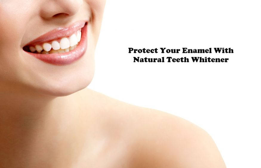 Protect Your Enamel With Natural Teeth Whitener