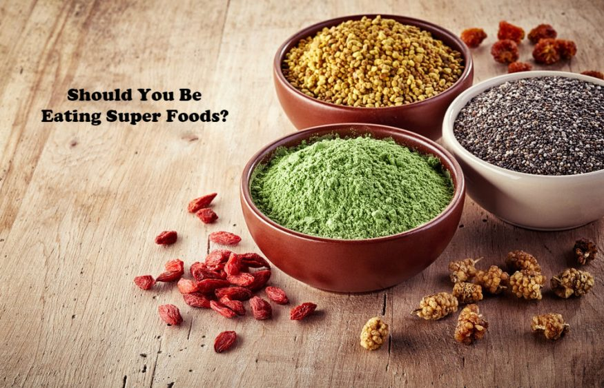 Should You Be Eating Super Foods?