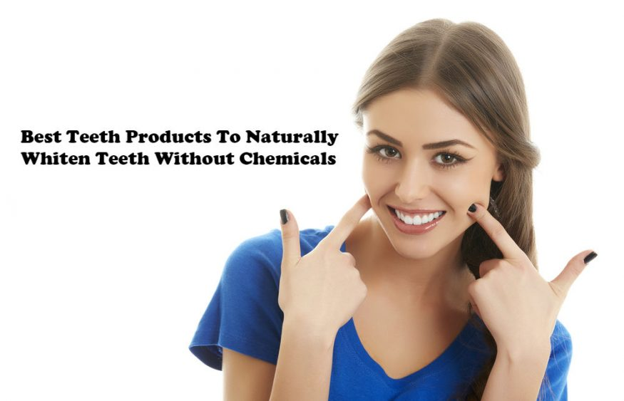 Best Teeth Products To Naturally Whiten Teeth Without Chemicals