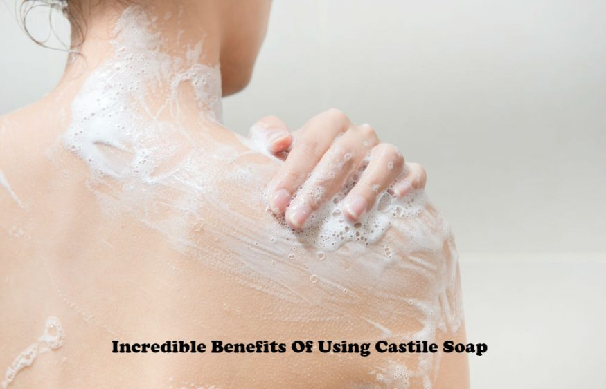 Incredible Benefits Of Using Castile Soap