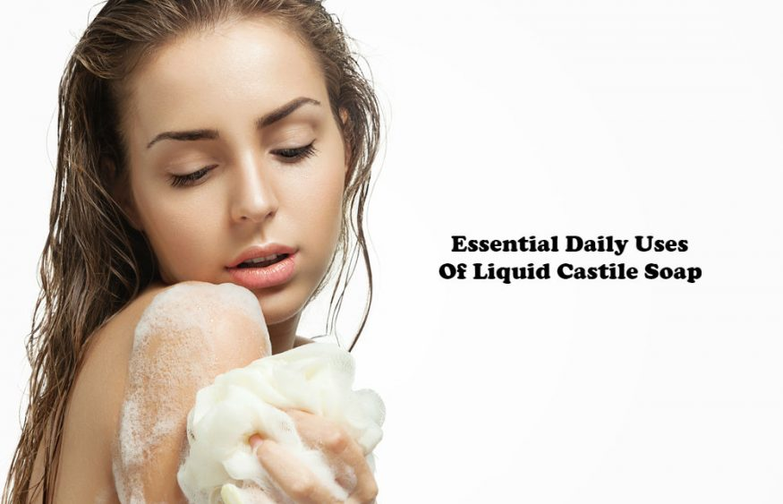 Essential Daily Uses Of Liquid Castile Soap