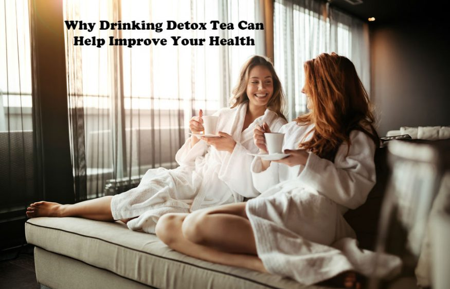 Why Drinking Detox Tea Can Help Improve Your Health