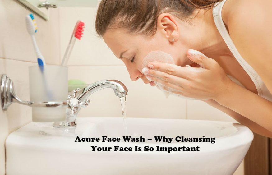 Acure Face Wash – Why Cleansing Your Face Is So Important