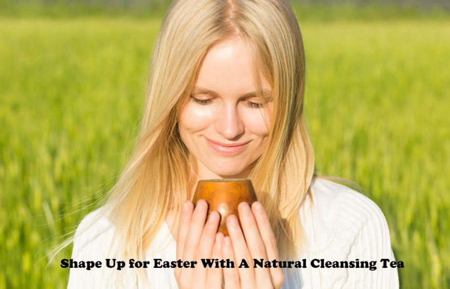Shape Up For Easter With A Natural Cleansing Tea