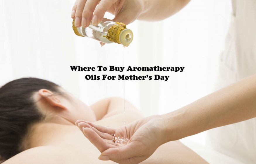 Where To Buy Aromatherapy Oils For Mother's Day