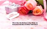 Wow Her On Mother's Day With An Essential Oil Box & Other Gift Ideas article image by Love Thyself