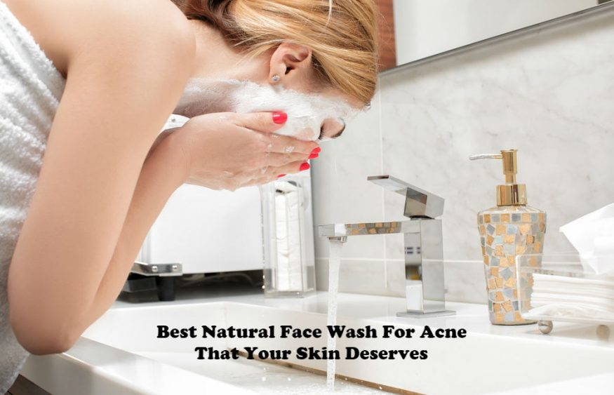Best Natural Face Wash For Acne That Your Skin Deserves