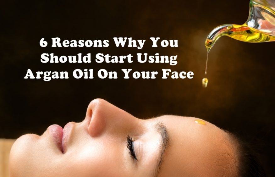 6 Reasons Why You Should Start Using Argan Oil On Your Face