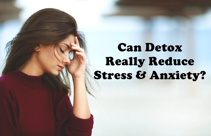 Can Detox Really Reduce Stress and Anxiety?