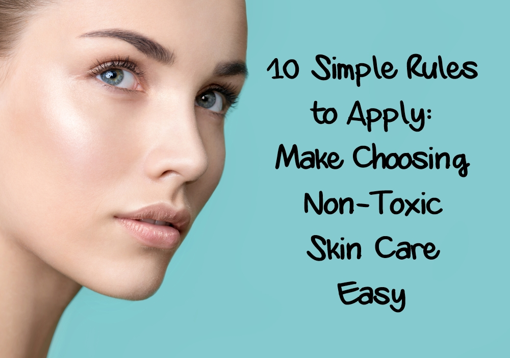 10 Simple Rules to Apply: Make Choosing Non-Toxic Skin Care Easy featured image by Love Thyself