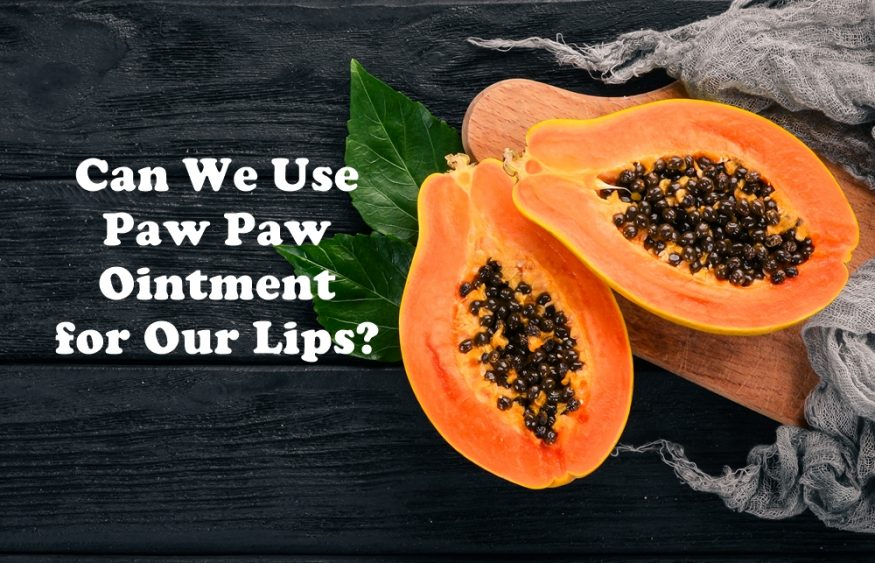 Can We Use Paw Paw Ointment for Our Lips?