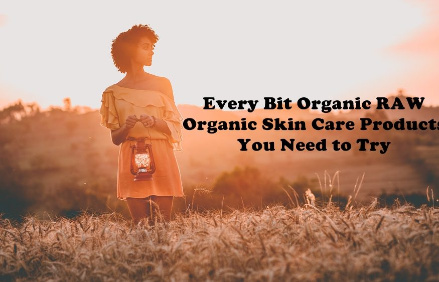 Every Bit Organic RAW – Organic Skin Care Products You Need to Try
