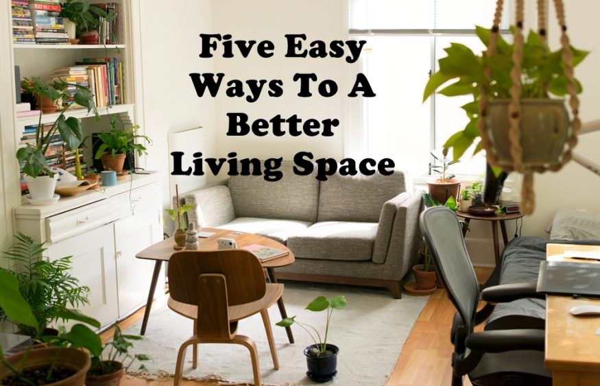 Five Easy Ways to a Better Living Space