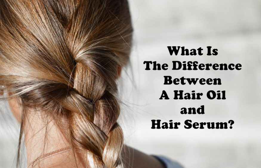 What Is The Difference Between A Hair Oil and Hair Serum?