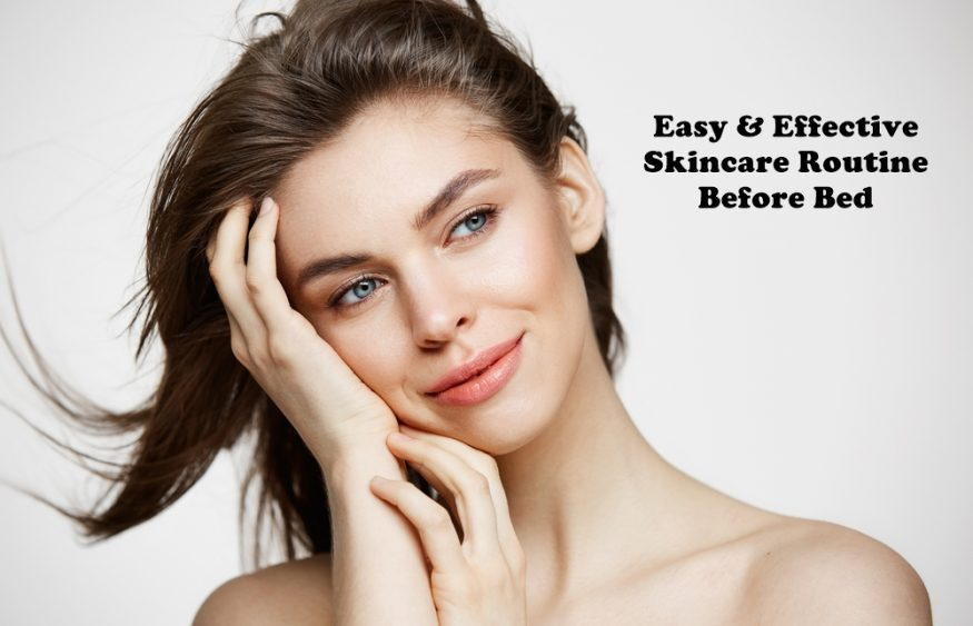 Easy & Effective Skincare Routine Before Bed