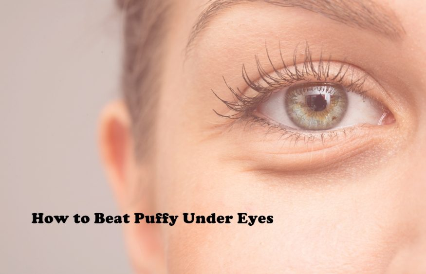 How to Beat Puffy Under Eyes