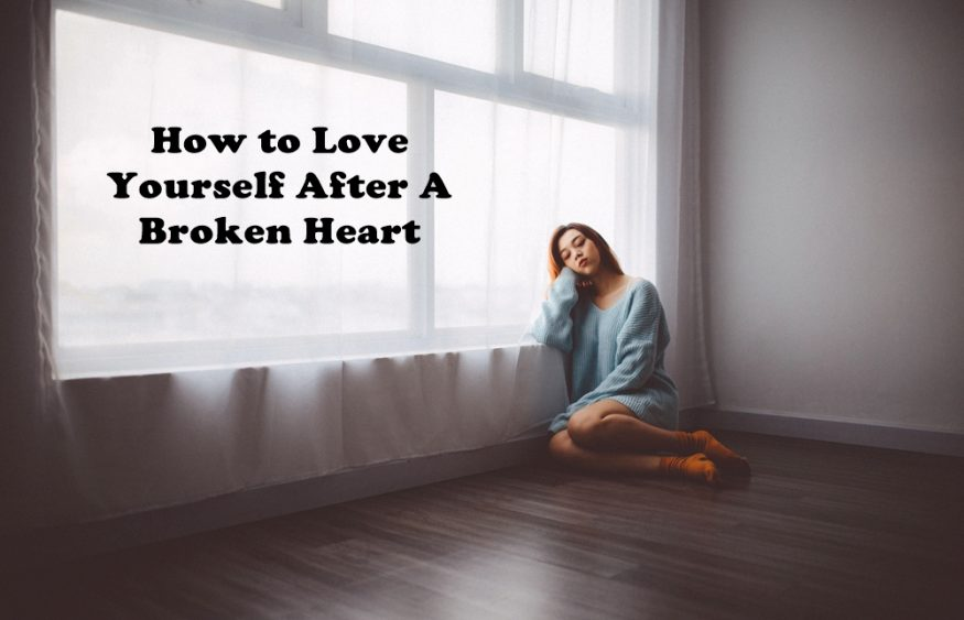 How to Love Yourself after a Broken Heart