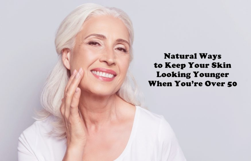 Natural Ways to Keep Your Skin Looking Younger When You're Over 50