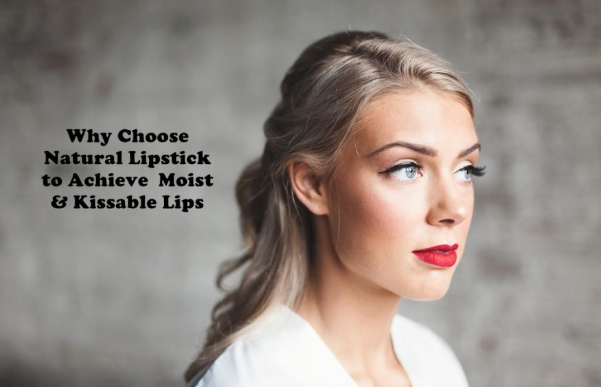 Why Choose Natural Lipstick to Achieve Moist and Kissable Lips