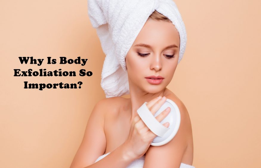Why Is Body Exfoliation Important