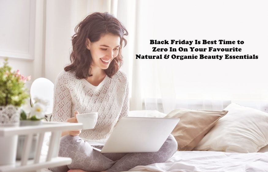 Zero In On Your Favourite Natural & Organic Beauty Essentials Because Black Friday is Coming!