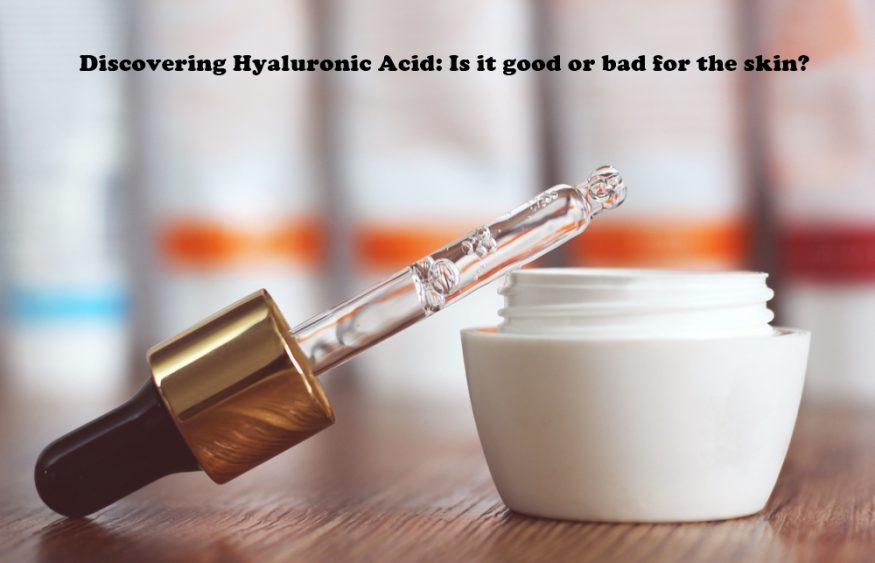 Discovering Hyaluronic Acid: Is it good or bad for the skin?