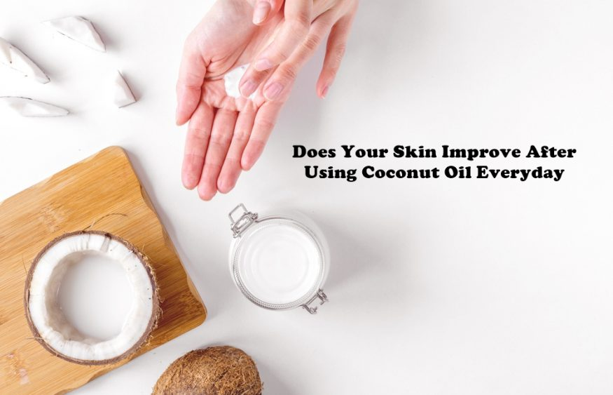 Does Your Skin Improve After Using Coconut Oil Everyday