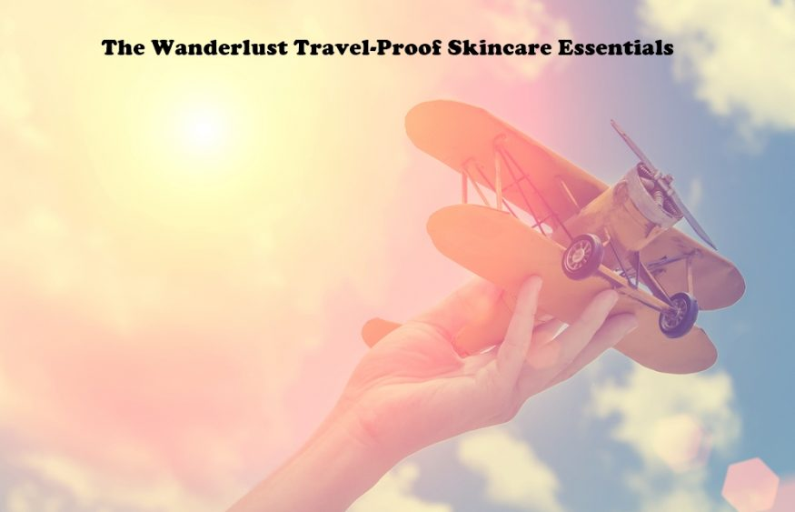 The Wanderlust Travel-Proof Skincare Essentials