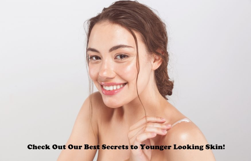 Check Out Our Best Secrets to Younger Looking Skin!